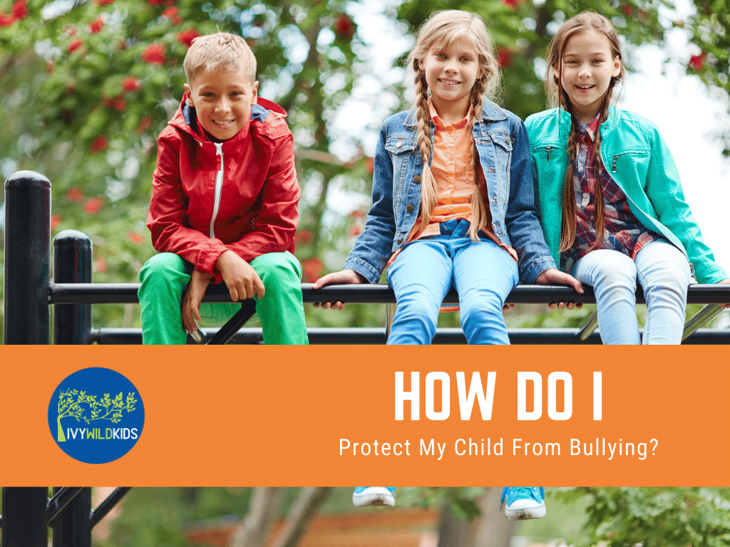 How Do I Protect My Child from Bullying?
