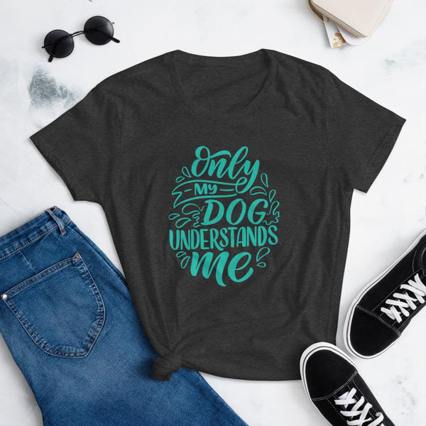 Only My Dog Understands Me T-Shirt for Women-Heather Dark Grey-Funny Dog Shirts.com