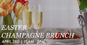 April 3rd: Easter Champagne Brunch