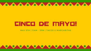 Wed. May 5th: Cinco de Mayo Celebration