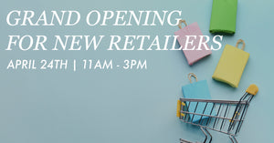 April 24th: Grand Opening for New Retailers + $50 Gift Card Drawing