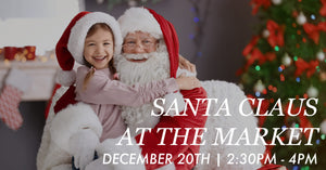 December 20th: Santa Claus at The Market