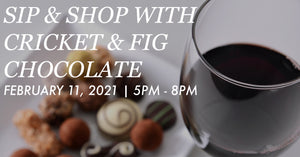 Thursday, February 11th: Sip & Shop with Cricket & Fig Chocolate