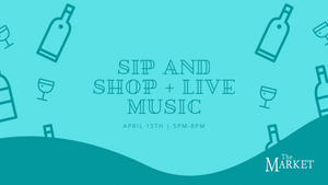 April 15th: April Sip & Shop + Live Music