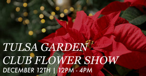 Sat. December 12th: Tulsa Garden Club Flower Show