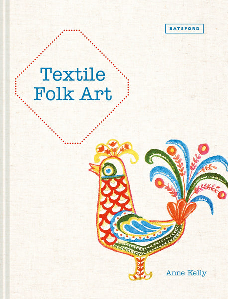 Textile Folk Art: Design, Techniques and Inspiration in Mixed-Media Textile Art - CLEARANCE