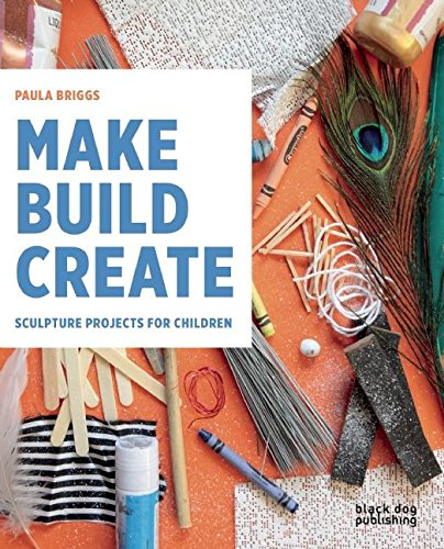 Make Build Create - Sculpture projects for Children