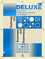 Deluxe: Foil Stamping, Embossing And Debossing In Print Design