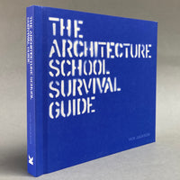 The Architecture School Survival Guide