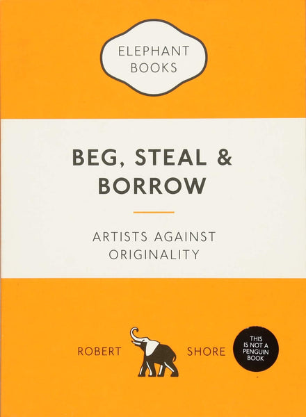 Beg, Steal and Borrow: Artists against Originality - CLEARANCE