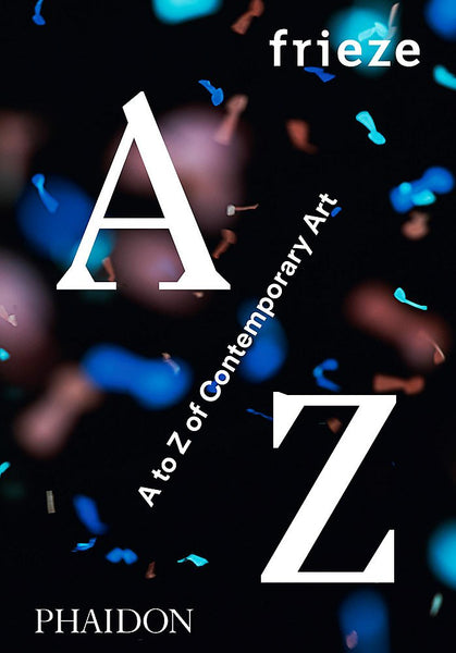 frieze A to Z of Contemporary Art - CLEARANCE
