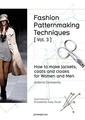 Fashion Patternmaking Techniques (Vol. 3): How to Make Jackets, Coats and Cloaks for Women and Men