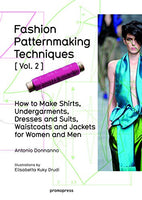 Fashion Patternmaking Techniques (Vol. 2): How to Make Shirts, Undergarments, Dresses and Suits, Waistcoats and Jackets for Women and Men