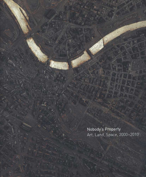 Nobody's Property: Art, Land, Space
