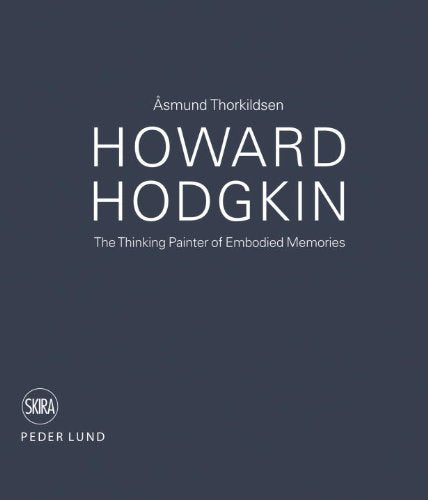 Howard Hodgkin: The Thinking Painter of Embodied Memories - CLEARANCE