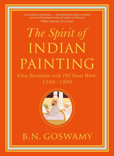 The Spirit of Indian Painting: Close Encounters with 101 Great Works 1100 -1900 - CLEARANCE