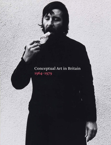 Conceptual Art in Britain: 1964-1979