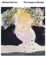 Marlene Dumas: Image as Burden