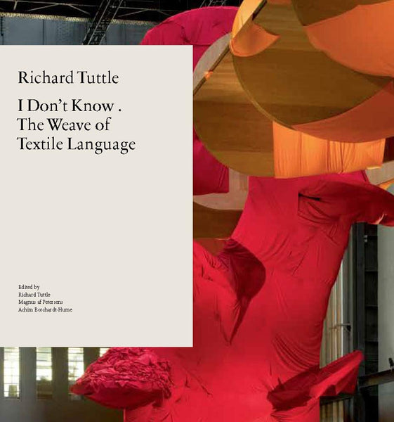 Richard Tuttle: I Don't Know. The Weave of Textile Language