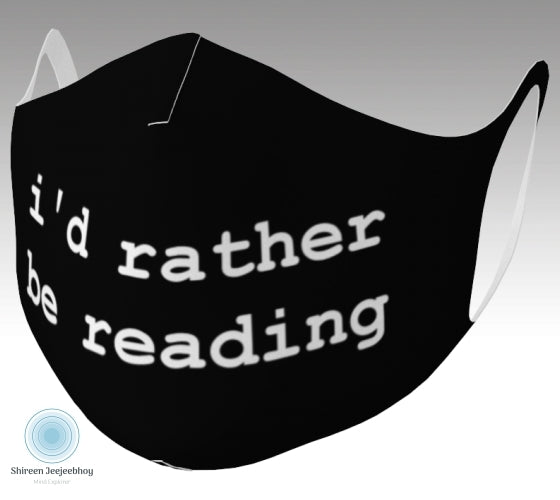 Black face covering with i'd rather be reading in Courier New text in white. Front view.