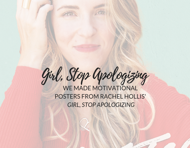 We Did It Again: We Made Motivational Posters for Girl, Stop Apologizing by Rachel Hollis