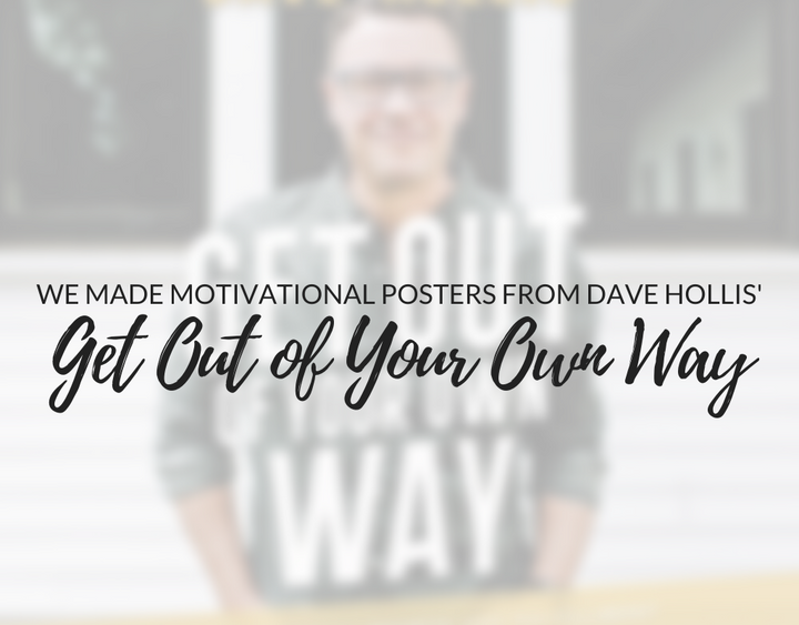 We Made Motivational Posters from Dave Hollis' Get Out of Your Own Way Audiobook