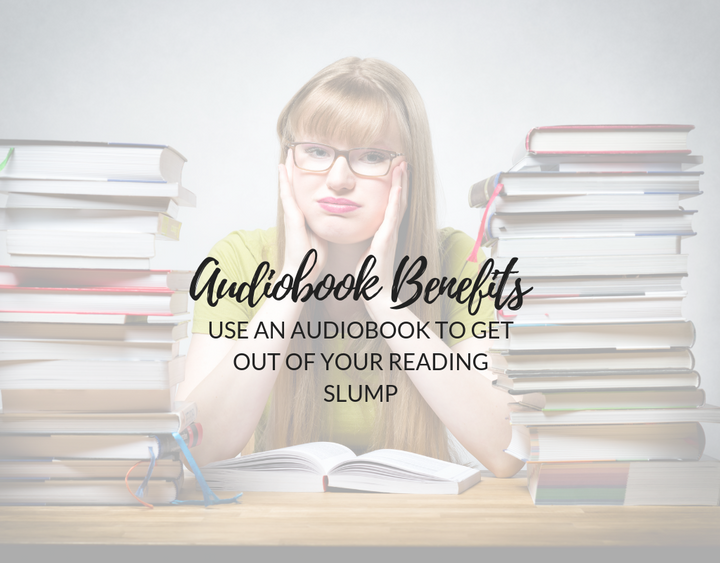 Audiobook Benefits: Use an Audiobook to Get Out of Your Reading Slump