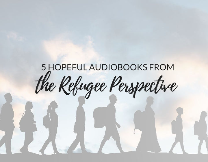 5 Hopeful Audiobooks from the Refugee Perspective