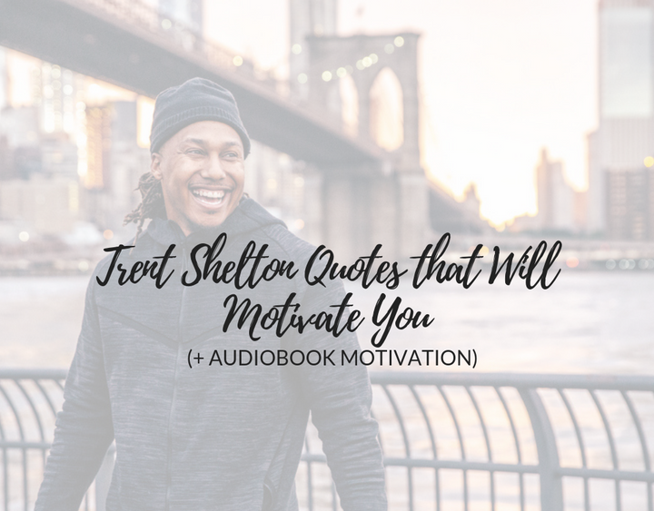Trent Shelton Quotes that Will Motivate You (+ Let Trent Shelton Read to You!)