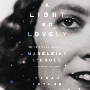 madeleine l'angle biography, an audiobook about madeleine l'engle, a light so lovely