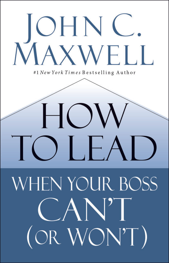 how to lead when your boss can't or won't by john c maxwell