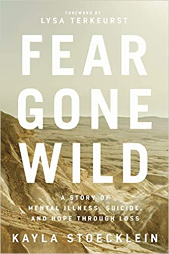 Fear Gone Wild: A Story of Mental Illness, Suicide, and Hope Through Loss