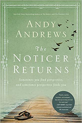 The Noticer Returns: Sometimes You Find Perspective, and Sometimes Perspective Finds You (A Noticer Book)