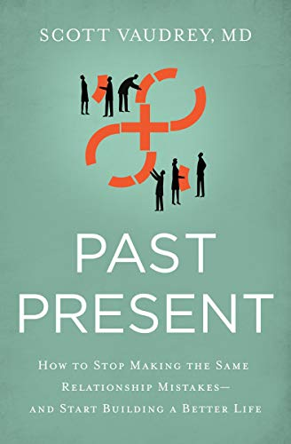 Past Present: How to Stop Making the Same Relationship Mistakes and Start Building a Better Life by Scott Vaudrey