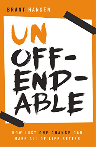 Unoffendable: How Just One Change Can Make All of Life Better Kindle Edition by Brett Hansen