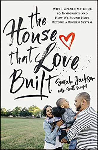 The House That Love Built: Why I Opened My Door to Immigrants and How We Found Hope beyond a Broken System by Sarah Jackson