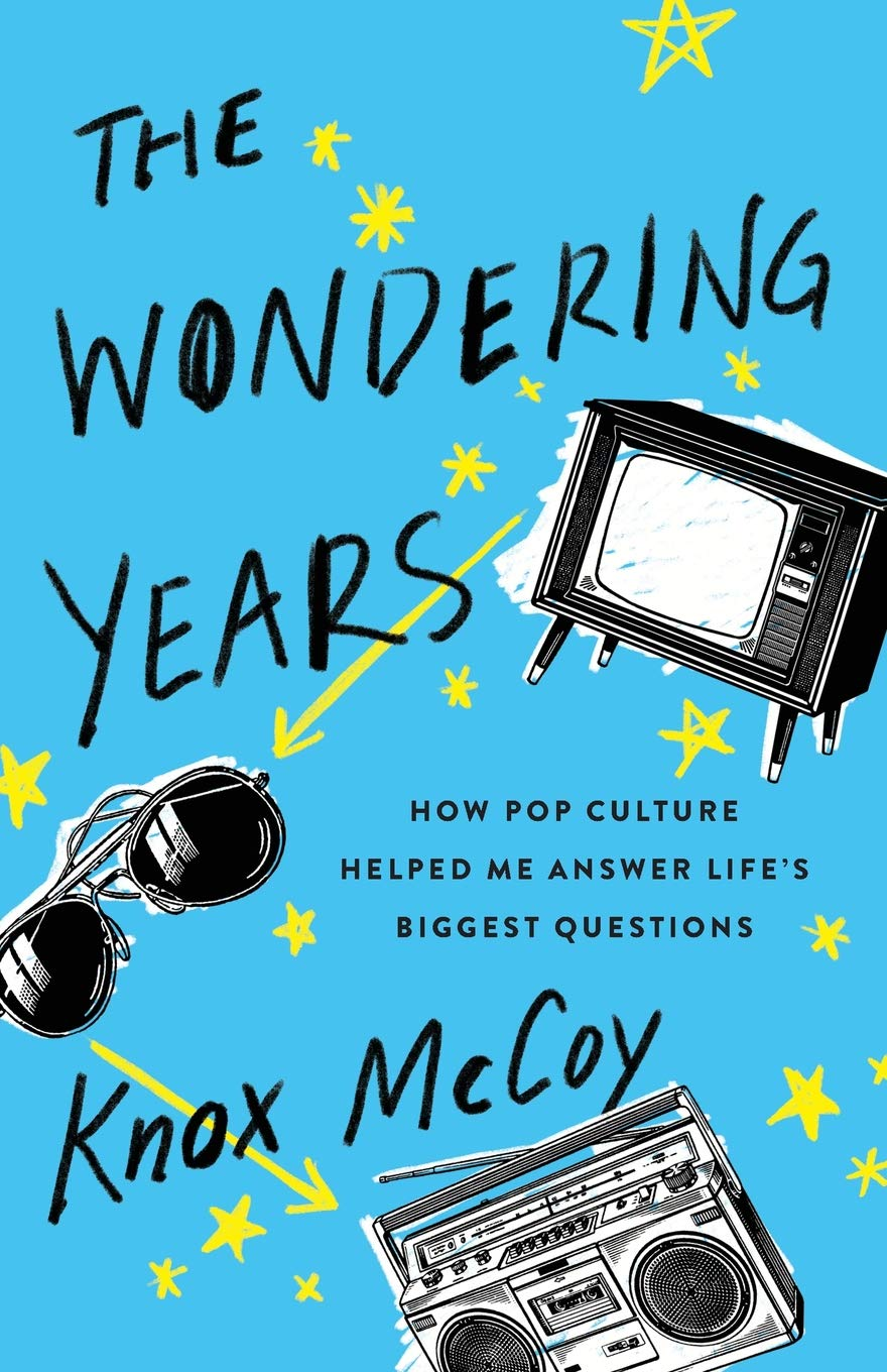 The Wondering Years: How Pop Culture Helped Me Answer Life's Biggest Questions by Knox McCoy