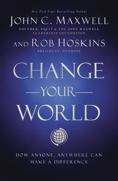 Change Your World by John C. Maxwell and Rob Hoskins