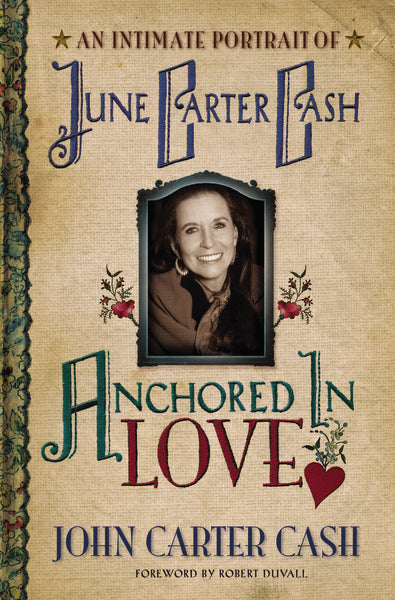 Anchored in Love: An Intimate Portrait of June Carter by John Carter Cash