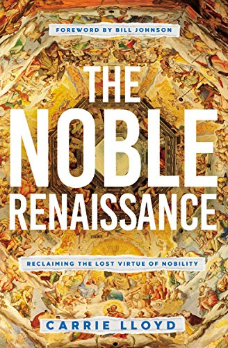 The Noble Renaissance: Reclaiming the Lost Virtue of Nobility by Carrie Lloyd