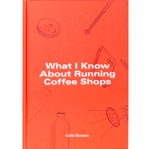 Couverture du livre What I Know About Running Coffee Shops