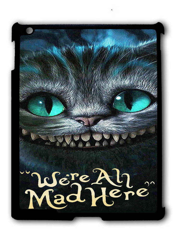 Alice in wonderland were all mad here iPad 2 3 4, iPad Mini 1 2 3 , iPad Air 1 2, iPad Pro 9.7 12.9 Case