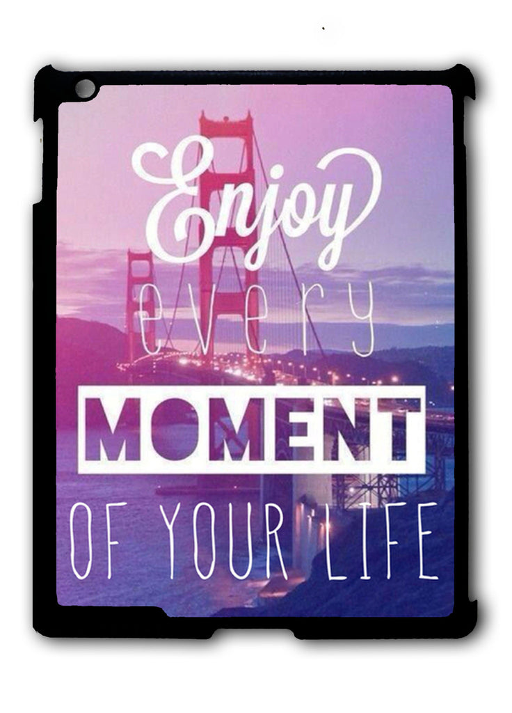 Enjoy Every Moment iPad 2 3 4, iPad Mini 1 2 3 , iPad Air 1 2, iPad Pro 9.7 12.9 Case