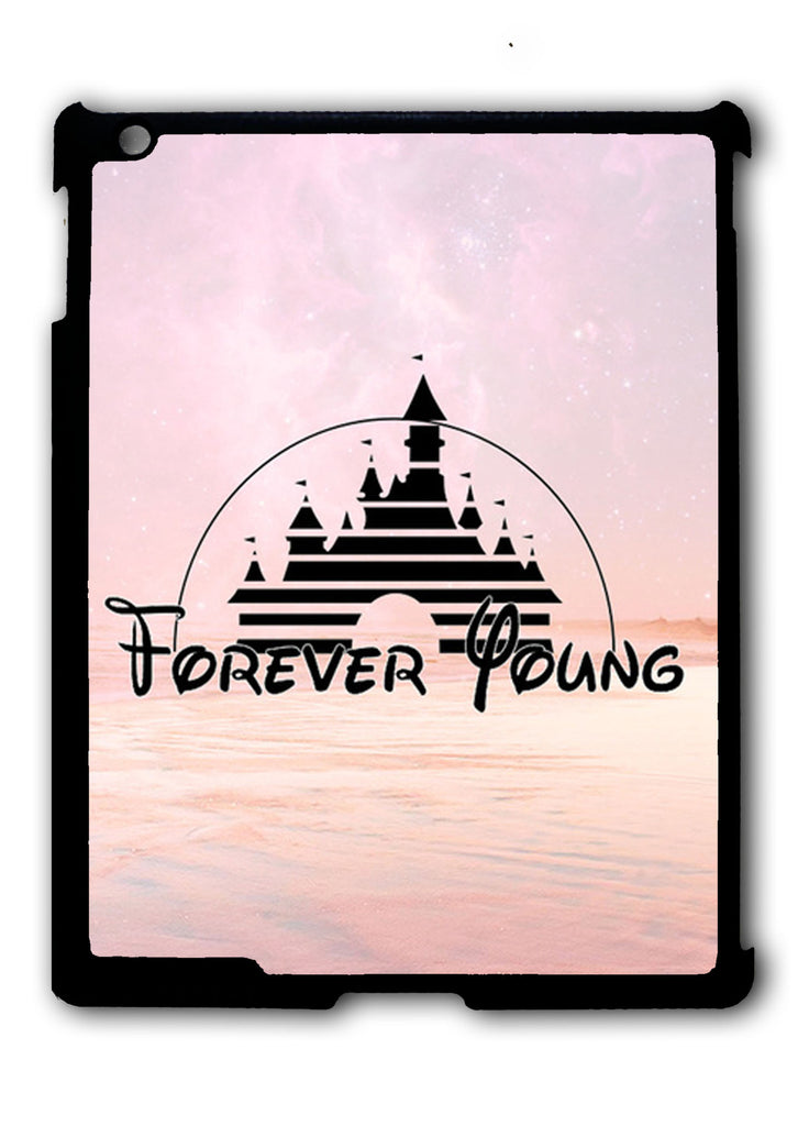 Forever Young Disney iPad 2 3 4, iPad Mini 1 2 3 , iPad Air 1 2, iPad Pro 9.7 12.9 Case