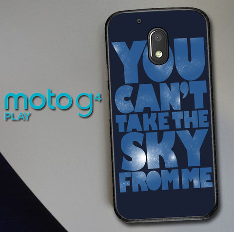 You Can't Take The Sky From Me Quotes Motorola Moto G4 Play  Case