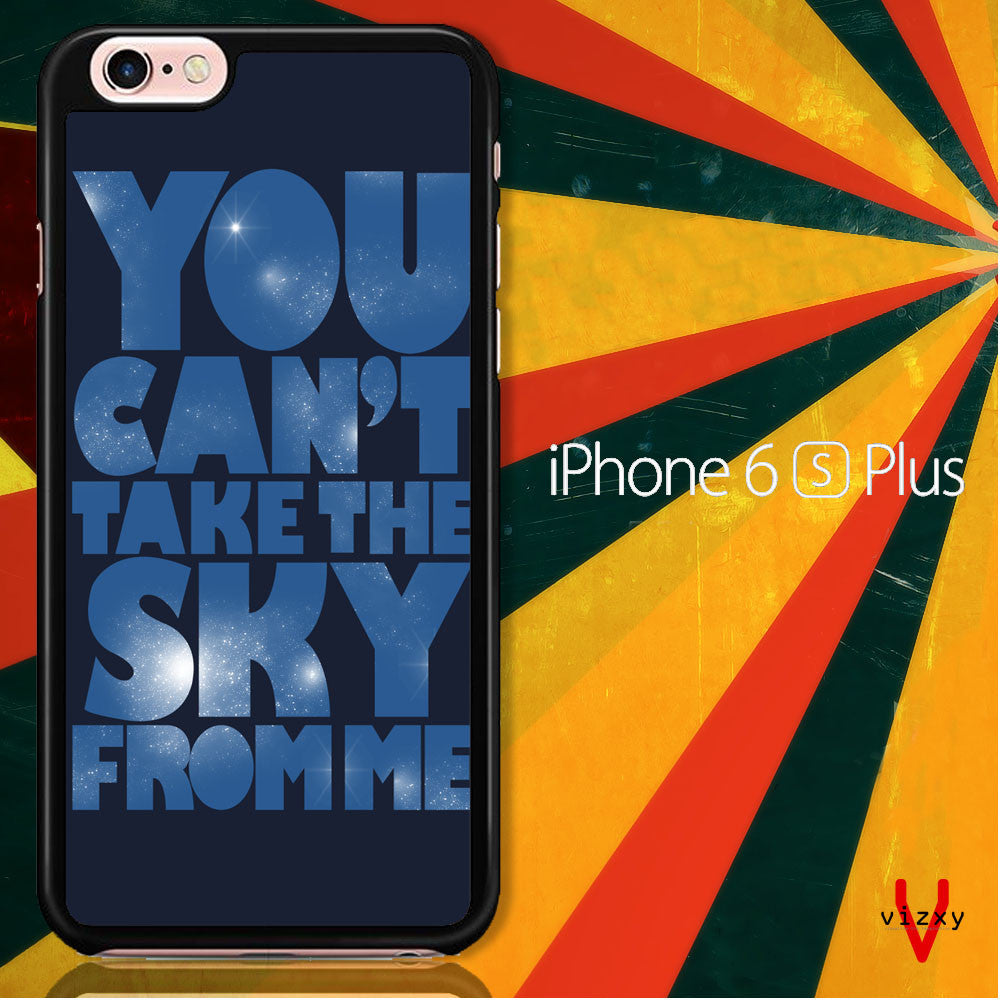 You Can't Take The Sky From Me Quotes iPhone 6 Plus | 6S Plus Case