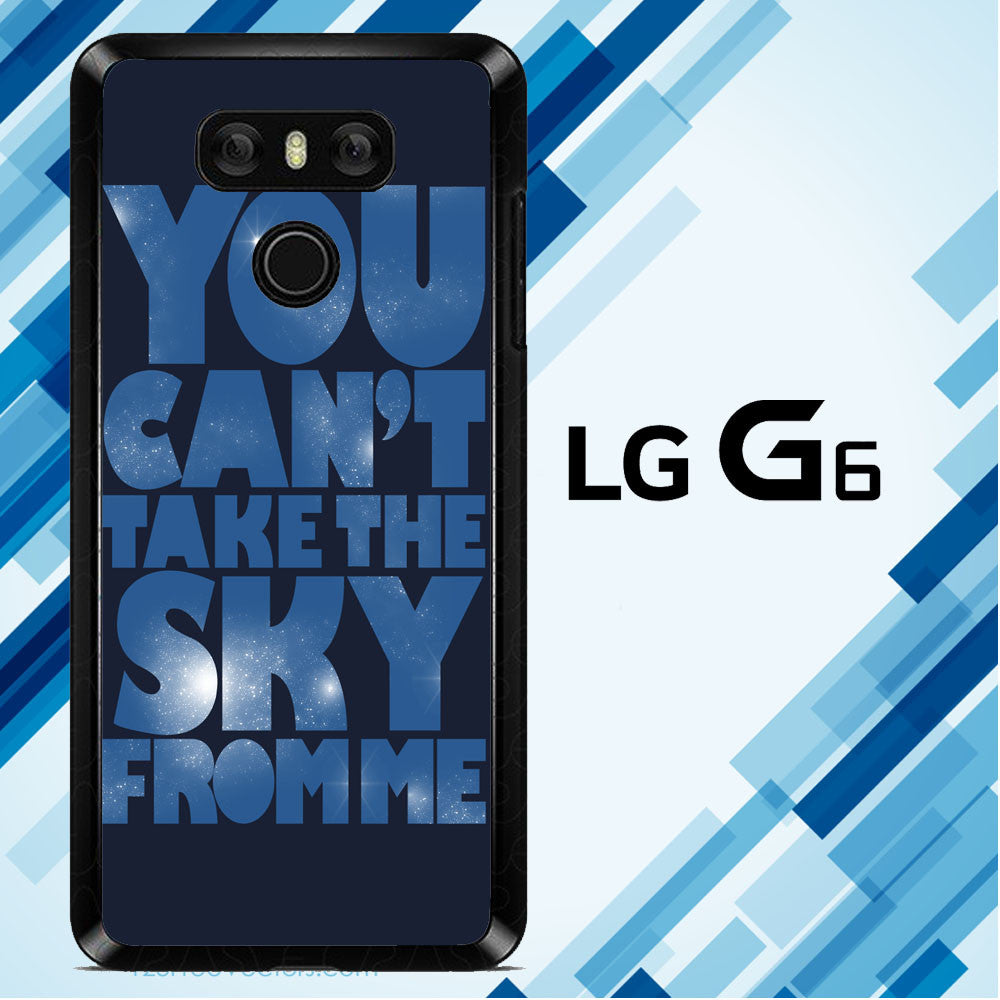 You Can't Take The Sky From Me Quotes LG G6  Case