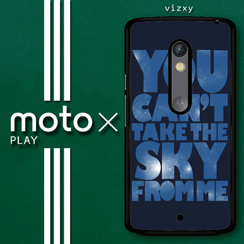 You Can't Take The Sky From Me Quotes Motorola Moto X Play  Case