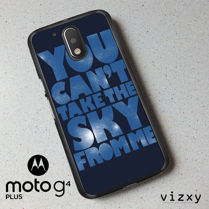 You Can't Take The Sky From Me Quotes Motorola Moto G4 | G4 Plus  Case