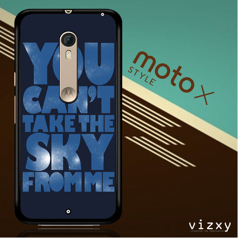 You Can't Take The Sky From Me Quotes Moto X Style  Case